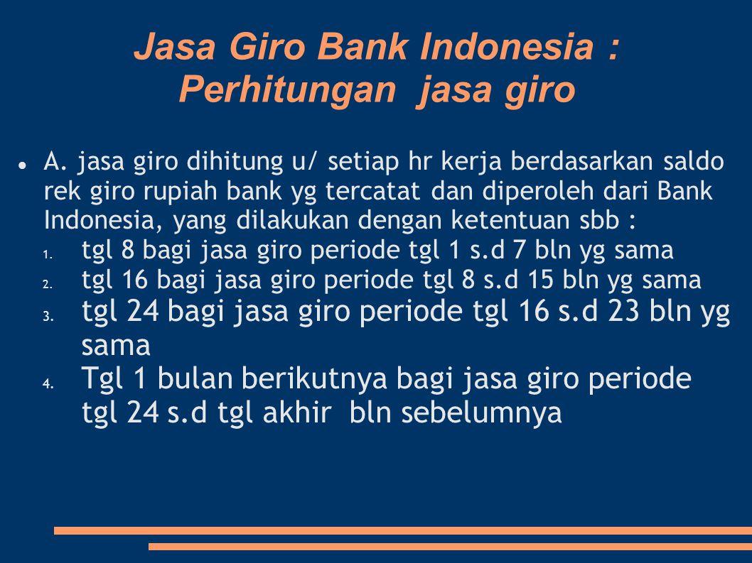 Jasa Giro Bank Indonesia : Perhitungan jasa giro A. jasa giro dihitung u/ setiap hr kerja berdasarkan saldo rek giro rupiah bank yg tercatat dan diper