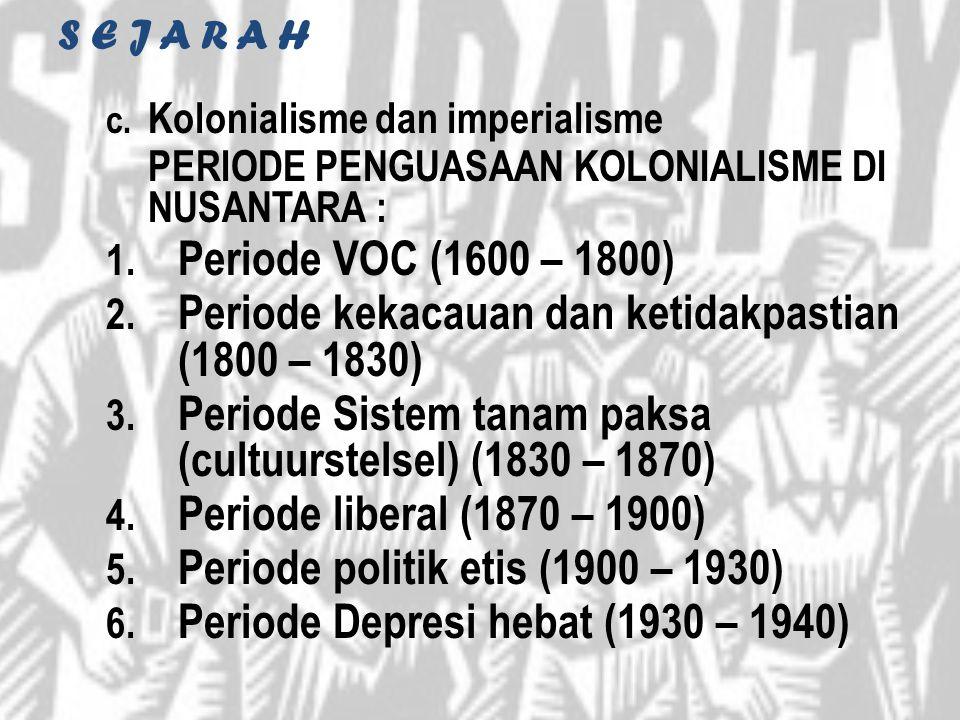 S E J A R A H c. Kolonialisme dan imperialisme PERIODE PENGUASAAN KOLONIALISME DI NUSANTARA : 1. Periode VOC (1600 – 1800) 2. Periode kekacauan dan ke
