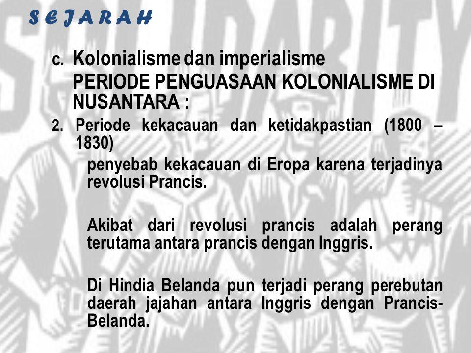 S E J A R A H c. Kolonialisme dan imperialisme PERIODE PENGUASAAN KOLONIALISME DI NUSANTARA : 2. Periode kekacauan dan ketidakpastian (1800 – 1830) pe