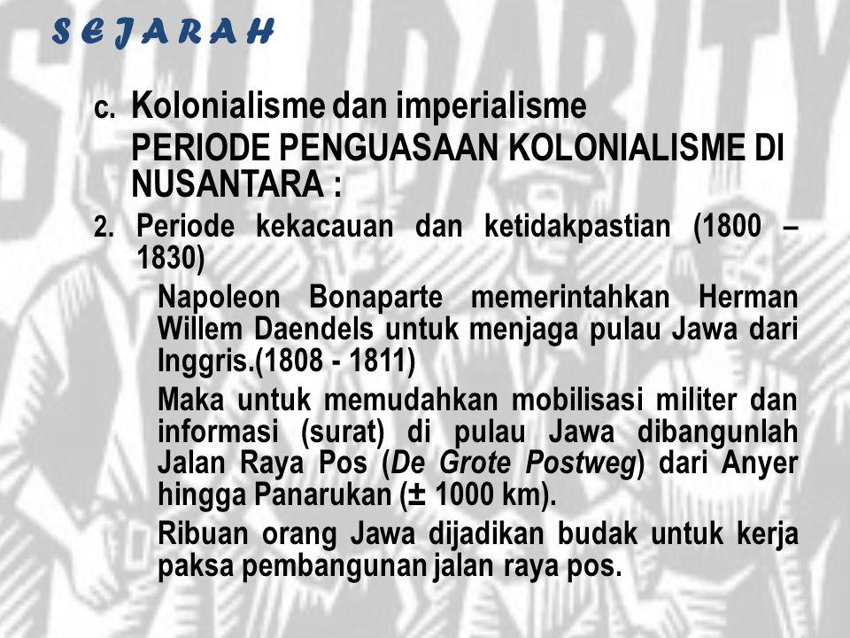 S E J A R A H c. Kolonialisme dan imperialisme PERIODE PENGUASAAN KOLONIALISME DI NUSANTARA : 2. Periode kekacauan dan ketidakpastian (1800 – 1830) Na