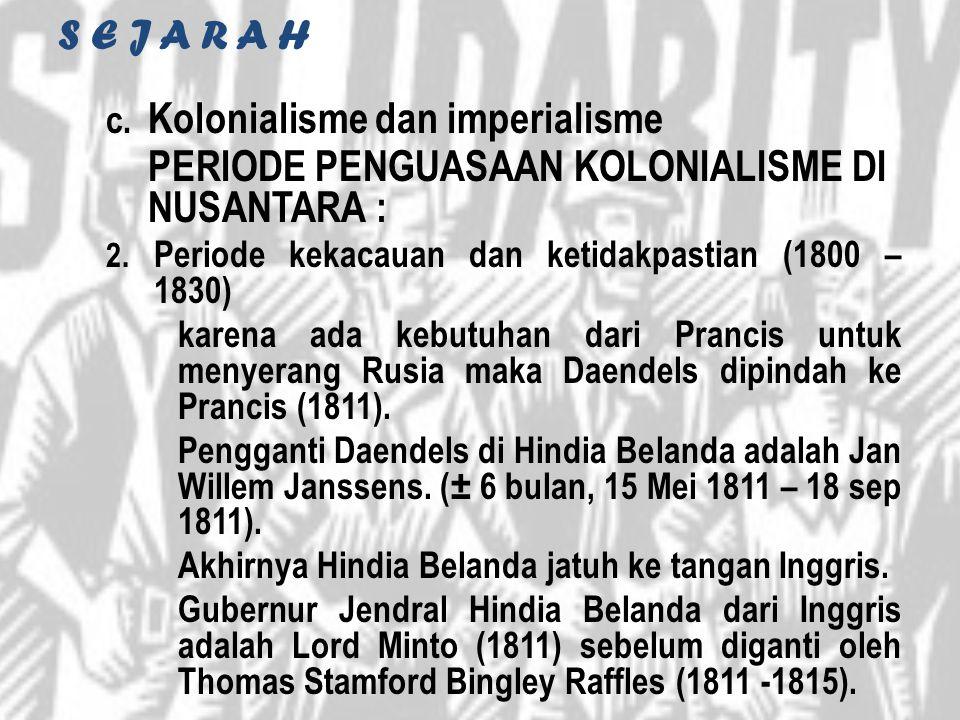 S E J A R A H c. Kolonialisme dan imperialisme PERIODE PENGUASAAN KOLONIALISME DI NUSANTARA : 2. Periode kekacauan dan ketidakpastian (1800 – 1830) ka