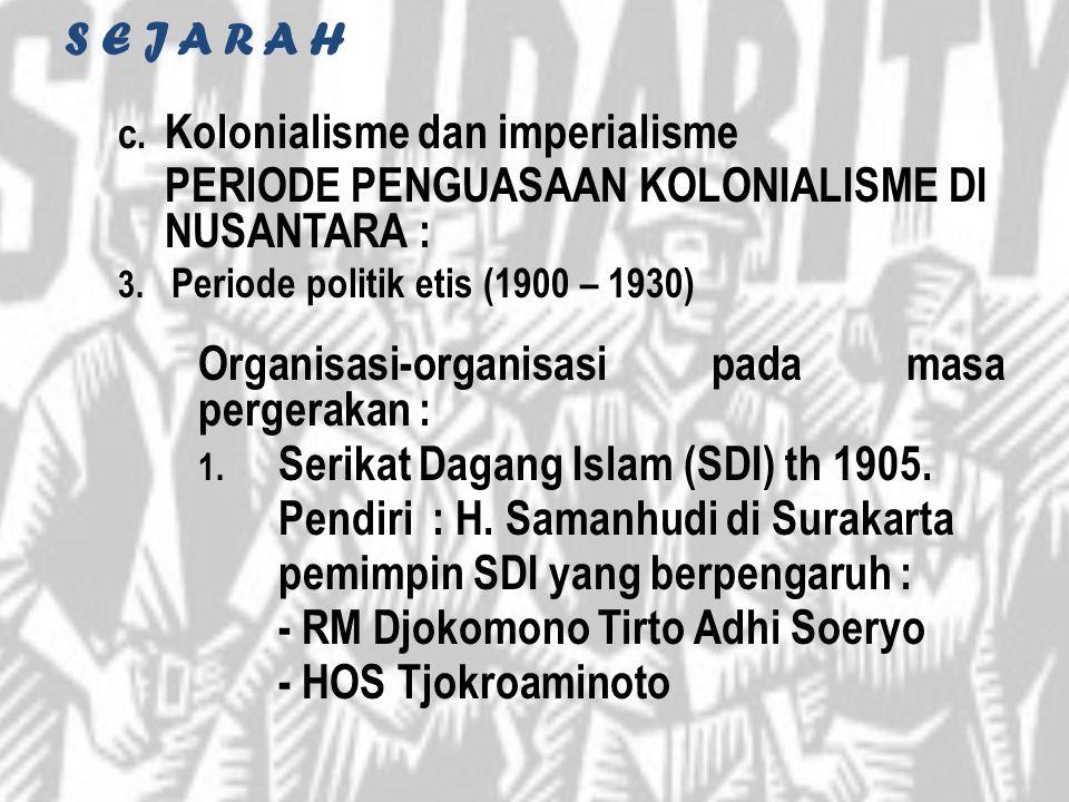 S E J A R A H c. Kolonialisme dan imperialisme PERIODE PENGUASAAN KOLONIALISME DI NUSANTARA : 3. Periode politik etis (1900 – 1930) Organisasi-organis