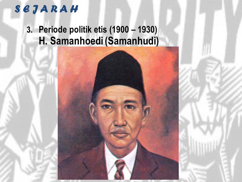 S E J A R A H 3. Periode politik etis (1900 – 1930) H. Samanhoedi (Samanhudi)