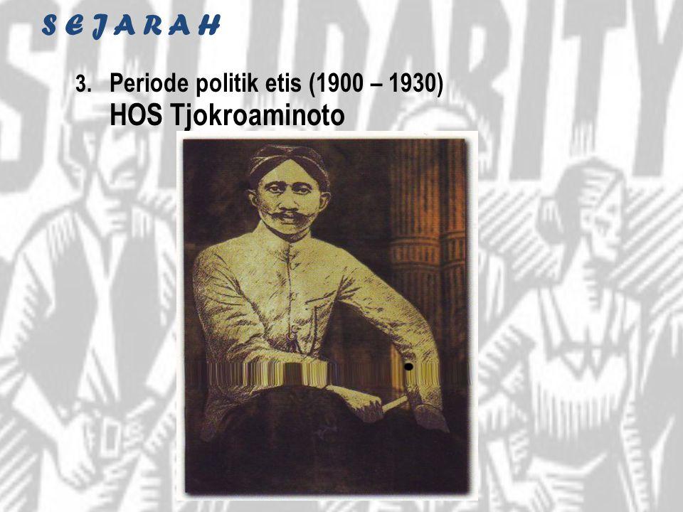S E J A R A H 3. Periode politik etis (1900 – 1930) HOS Tjokroaminoto