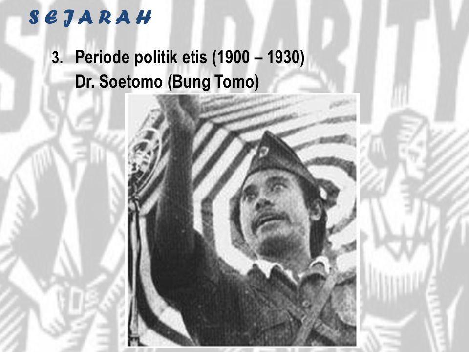 S E J A R A H 3. Periode politik etis (1900 – 1930) Dr. Soetomo (Bung Tomo)