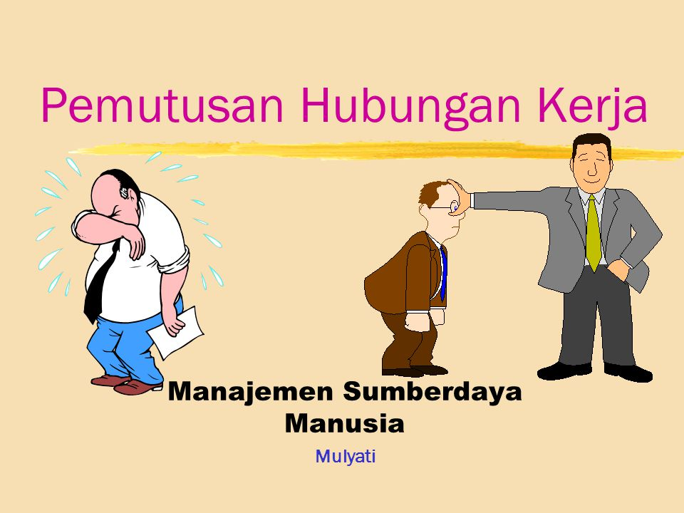 Pemutusan Hubungan Kerja Manajemen Sumberdaya Manusia Mulyati
