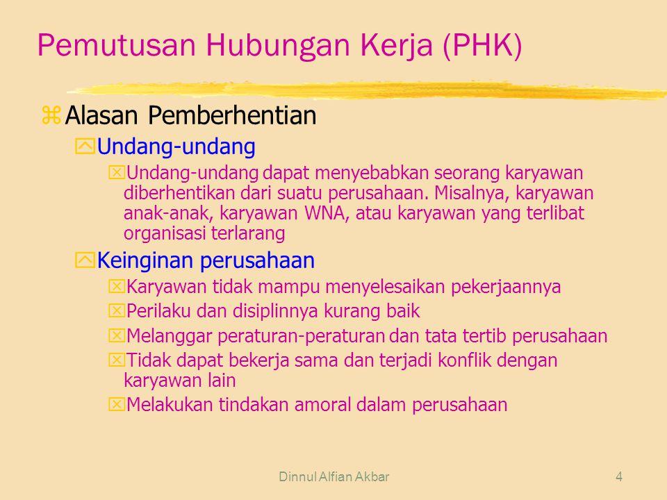 Dinnul Alfian Akbar4 Pemutusan Hubungan Kerja (PHK) zAlasan Pemberhentian yUndang-undang xUndang-undang dapat menyebabkan seorang karyawan diberhentik