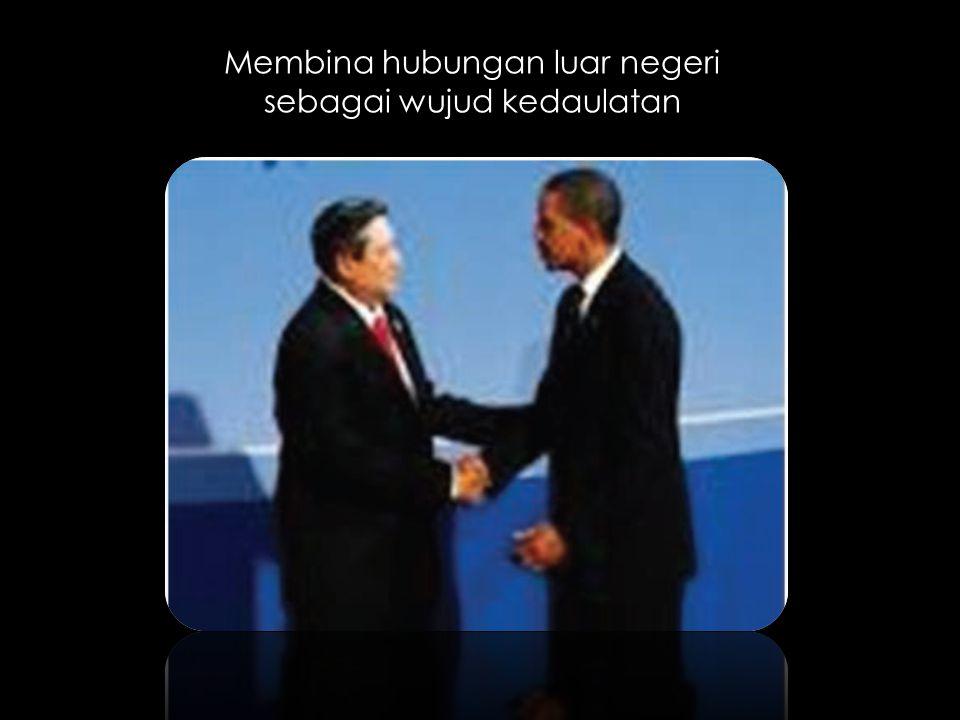 Membina hubungan luar negeri sebagai wujud kedaulatan