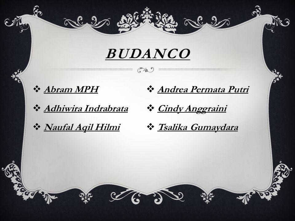 BUDANCO  Abram MPH  Adhiwira Indrabrata  Naufal Aqil Hilmi  Andrea Permata Putri  Cindy Anggraini  Tsalika Gumaydara