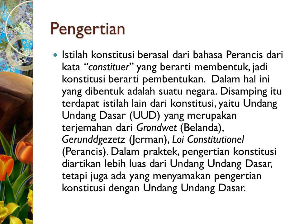 """Pengertian Istilah konstitusi berasal dari bahasa Perancis dari kata """"constituer"""" yang berarti membentuk, jadi konstitusi berarti pembentukan. Dalam h"""