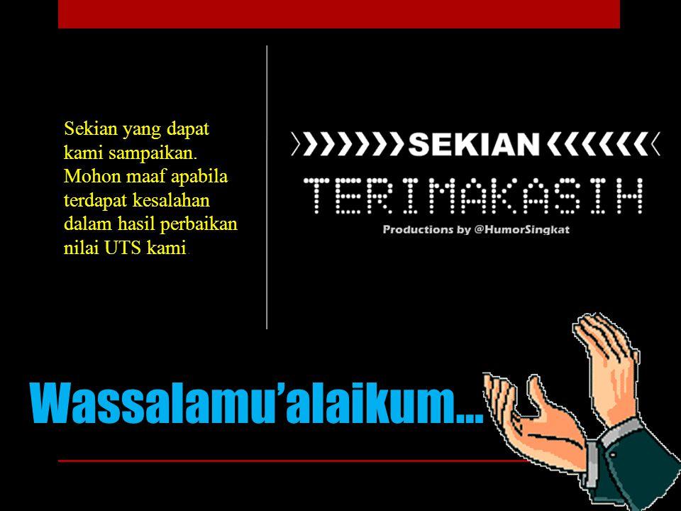 Wassalamu'alaikum… Sekian yang dapat kami sampaikan. Mohon maaf apabila terdapat kesalahan dalam hasil perbaikan nilai UTS kami.