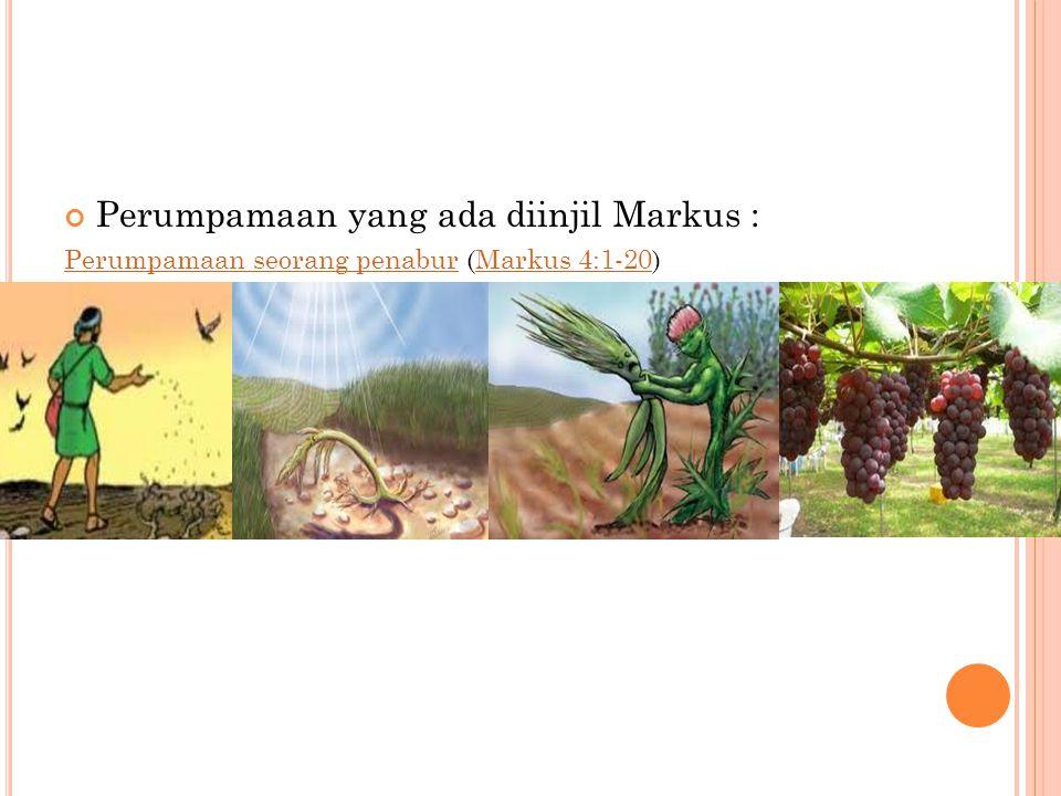 Perumpamaan yang ada diinjil Markus : Perumpamaan seorang penaburPerumpamaan seorang penabur (Markus 4:1-20)Markus 4:1-20