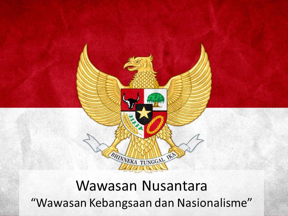 """Wawasan Nusantara """"Wawasan Kebangsaan dan Nasionalisme"""""""