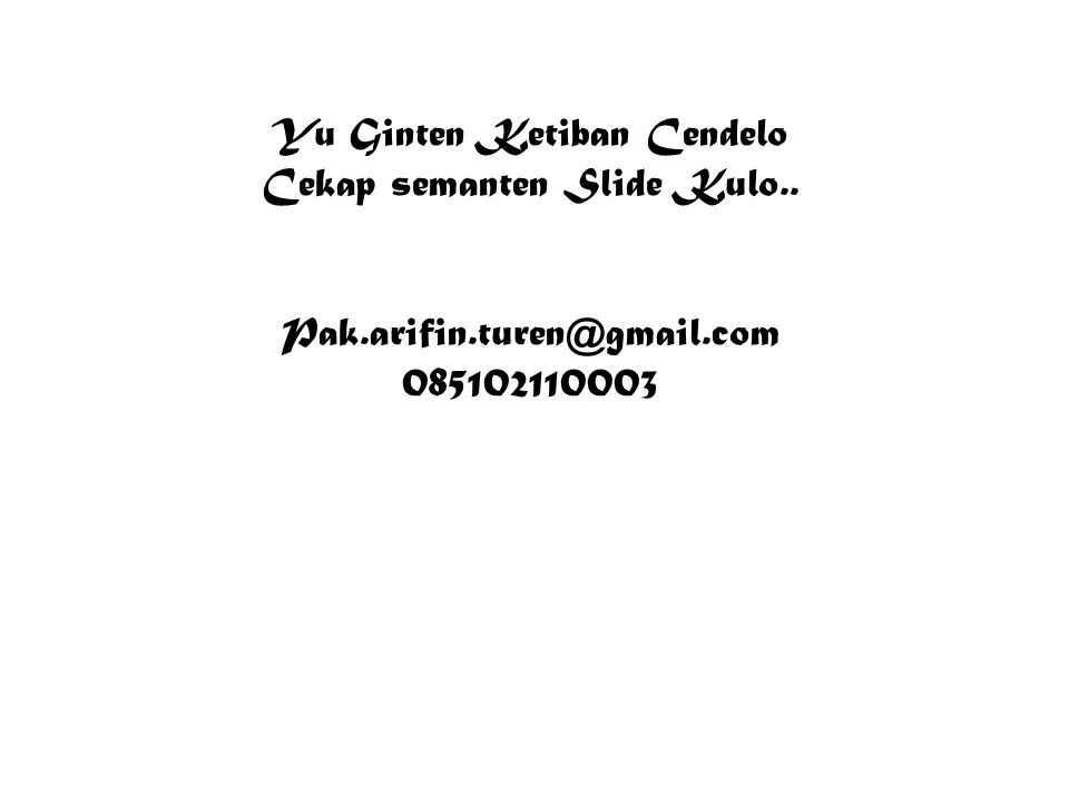 Yu Ginten Ketiban Cendelo Cekap semanten Slide Kulo.. Pak.arifin.turen@gmail.com 085102110003