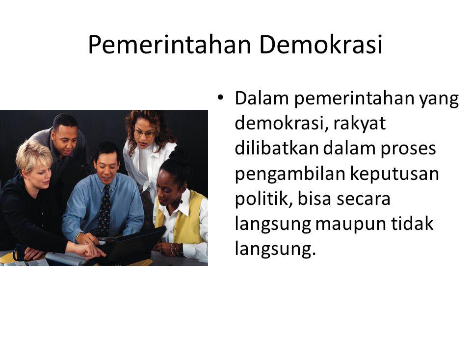 Pemerintahan Demokrasi Dalam pemerintahan yang demokrasi, rakyat dilibatkan dalam proses pengambilan keputusan politik, bisa secara langsung maupun ti