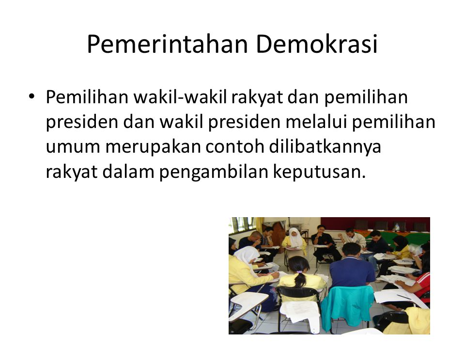 Pemerintahan Demokrasi Pemilihan wakil-wakil rakyat dan pemilihan presiden dan wakil presiden melalui pemilihan umum merupakan contoh dilibatkannya ra