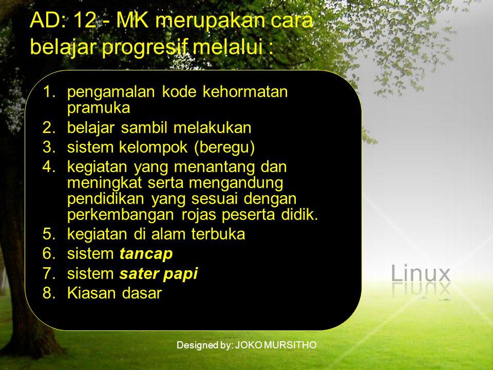 AD: 12 - MK merupakan cara belajar progresif melalui : 1.pengamalan kode kehormatan pramuka 2.belajar sambil melakukan 3.sistem kelompok (beregu) 4.kegiatan yang menantang dan meningkat serta mengandung pendidikan yang sesuai dengan perkembangan rojas peserta didik.