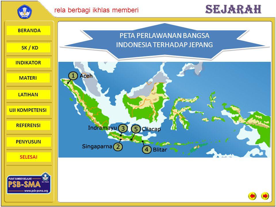 BERANDA SK / KD INDIKATORSejarah rela berbagi ikhlas memberi MATERI LATIHAN UJI KOMPETENSI REFERENSI PENYUSUN SELESAI PETA PERLAWANAN BANGSA INDONESIA TERHADAP JEPANG