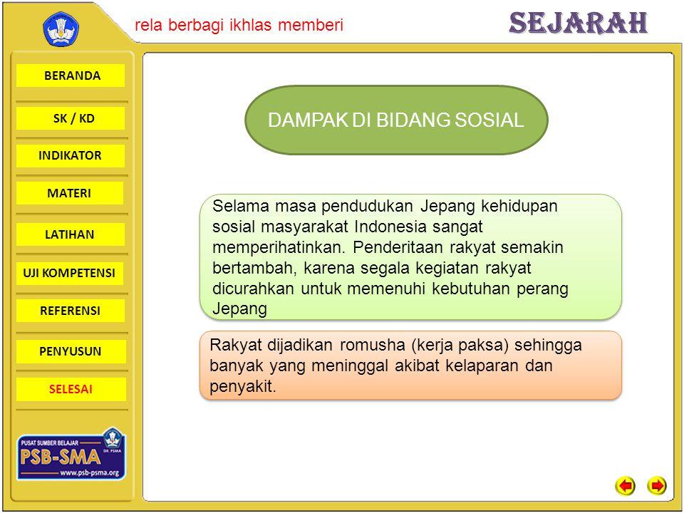 BERANDA SK / KD INDIKATORSejarah rela berbagi ikhlas memberi MATERI LATIHAN UJI KOMPETENSI REFERENSI PENYUSUN SELESAI DAMPAK DI BIDANG SOSIAL Selama masa pendudukan Jepang kehidupan sosial masyarakat Indonesia sangat memperihatinkan.