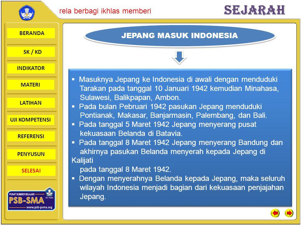 BERANDA SK / KD INDIKATORSejarah rela berbagi ikhlas memberi MATERI LATIHAN UJI KOMPETENSI REFERENSI PENYUSUN SELESAI  Masuknya Jepang ke Indonesia di awali dengan menduduki Tarakan pada tanggal 10 Januari 1942 kemudian Minahasa, Sulawesi, Balikpapan, Ambon.