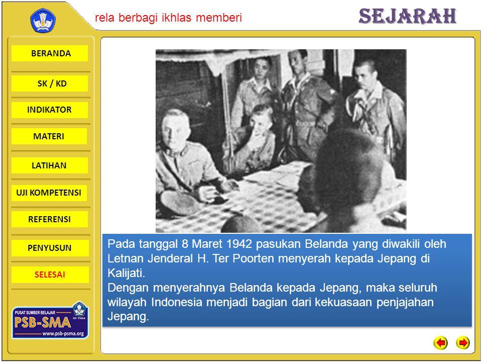 BERANDA SK / KD INDIKATORSejarah rela berbagi ikhlas memberi MATERI LATIHAN UJI KOMPETENSI REFERENSI PENYUSUN SELESAI LATIHAN Jelaskan kebijakan pemerintah pendudukan Jepang di Indonesia.