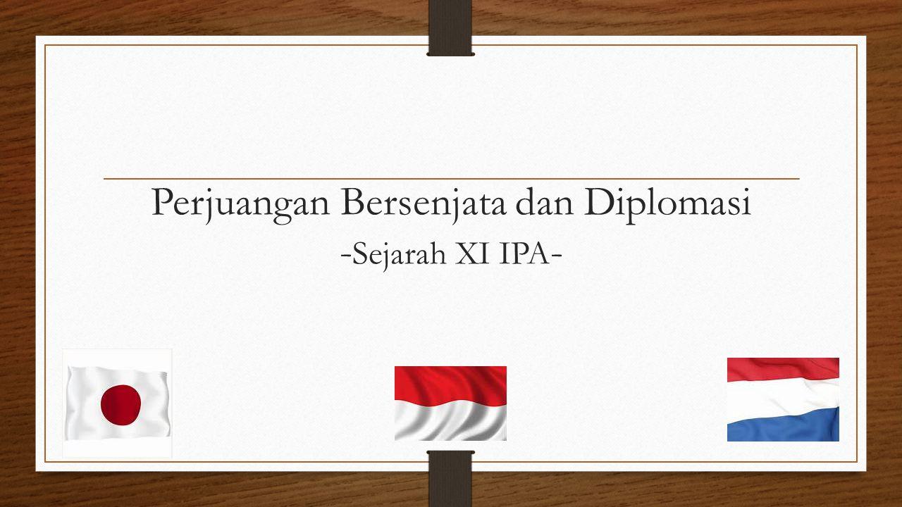 Perjuangan Bersenjata dan Diplomasi - Sejarah XI IPA -