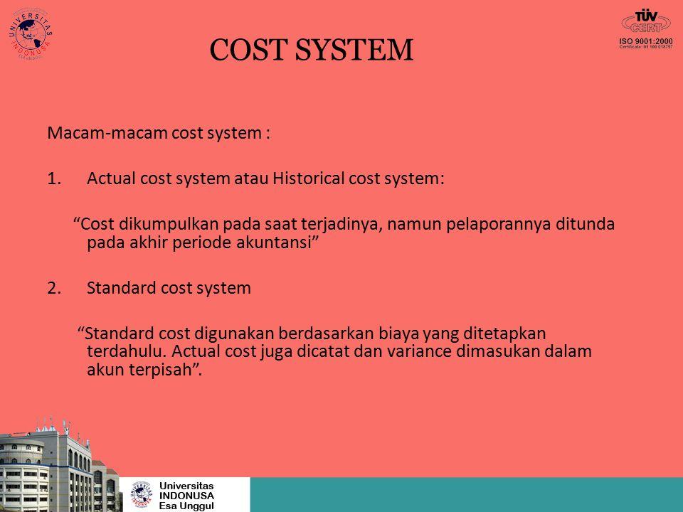 """COST SYSTEM Macam-macam cost system : 1.Actual cost system atau Historical cost system: """"Cost dikumpulkan pada saat terjadinya, namun pelaporannya dit"""