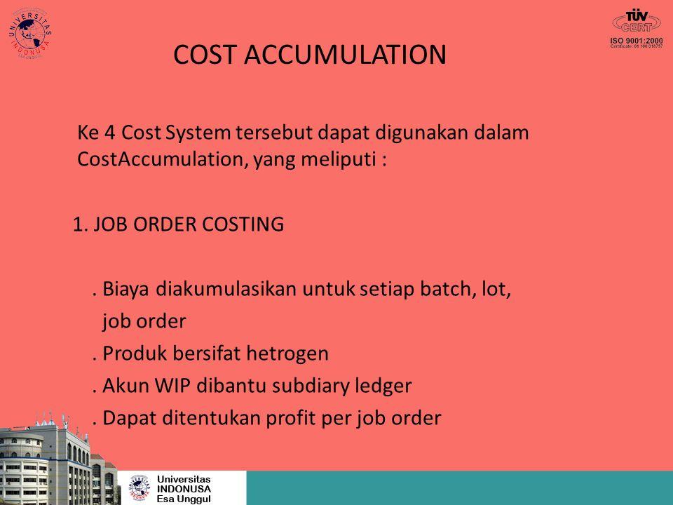 COST ACCUMULATION Ke 4 Cost System tersebut dapat digunakan dalam CostAccumulation, yang meliputi : 1. JOB ORDER COSTING. Biaya diakumulasikan untuk s