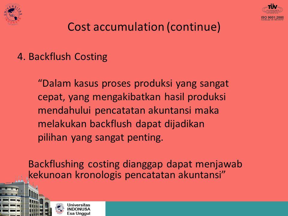 """Cost accumulation (continue) 4. Backflush Costing """"Dalam kasus proses produksi yang sangat cepat, yang mengakibatkan hasil produksi mendahului pencata"""