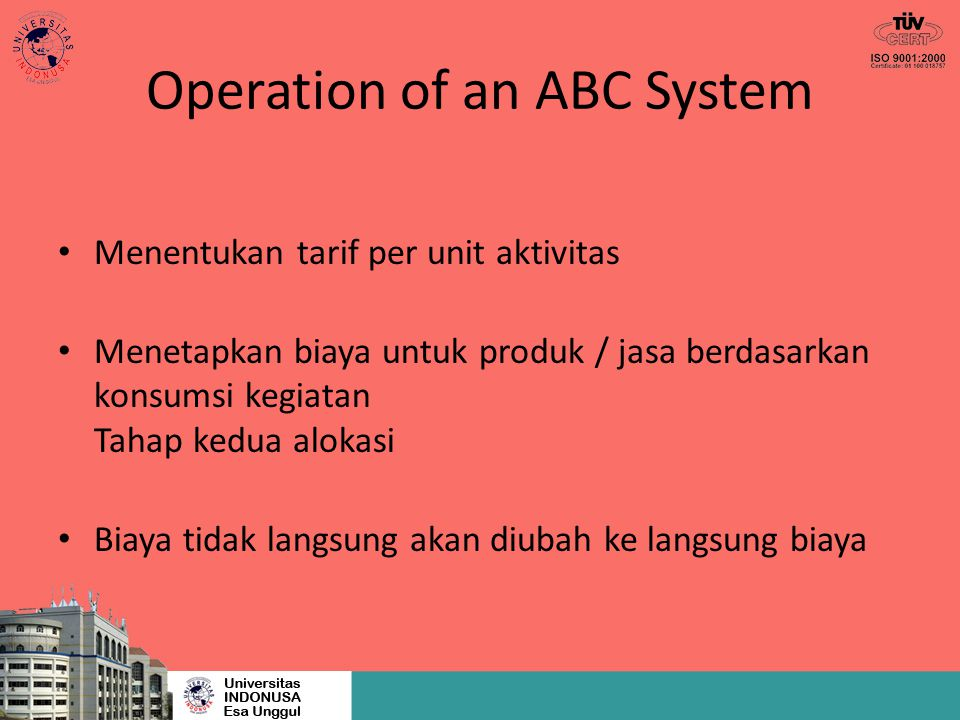 Operation of an ABC System Menentukan tarif per unit aktivitas Menetapkan biaya untuk produk / jasa berdasarkan konsumsi kegiatan Tahap kedua alokasi