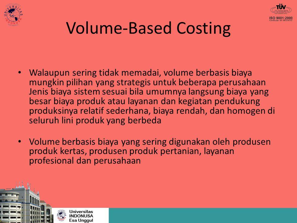 Volume-Based Costing Walaupun sering tidak memadai, volume berbasis biaya mungkin pilihan yang strategis untuk beberapa perusahaan Jenis biaya sistem
