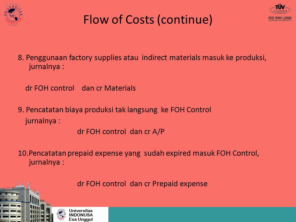 COST SYSTEM Macam-macam cost system : 1.Actual cost system atau Historical cost system: Cost dikumpulkan pada saat terjadinya, namun pelaporannya ditunda pada akhir periode akuntansi 2.Standard cost system Standard cost digunakan berdasarkan biaya yang ditetapkan terdahulu.