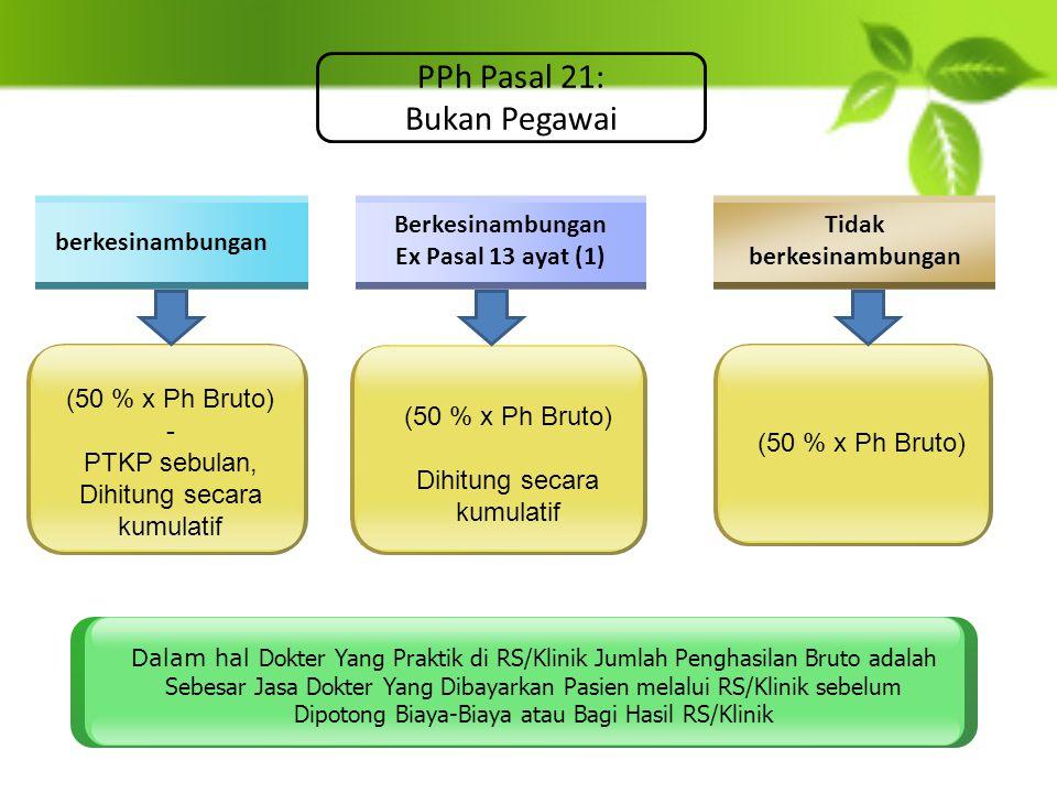 berkesinambungan Berkesinambungan Ex Pasal 13 ayat (1) Tidak berkesinambungan (50 % x Ph Bruto) - PTKP sebulan, Dihitung secara kumulatif (50 % x Ph B