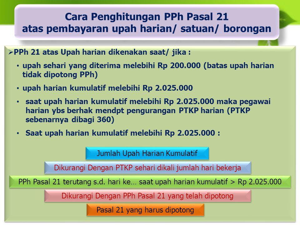  Cara penghitungan PPh 21 atas Upah harian hari selanjutnya : Upah Harian yang diterima Dikurangi Dengan PTKP sehari PPh Pasal 21 terutang/ yang harus dipotong Penting…!.