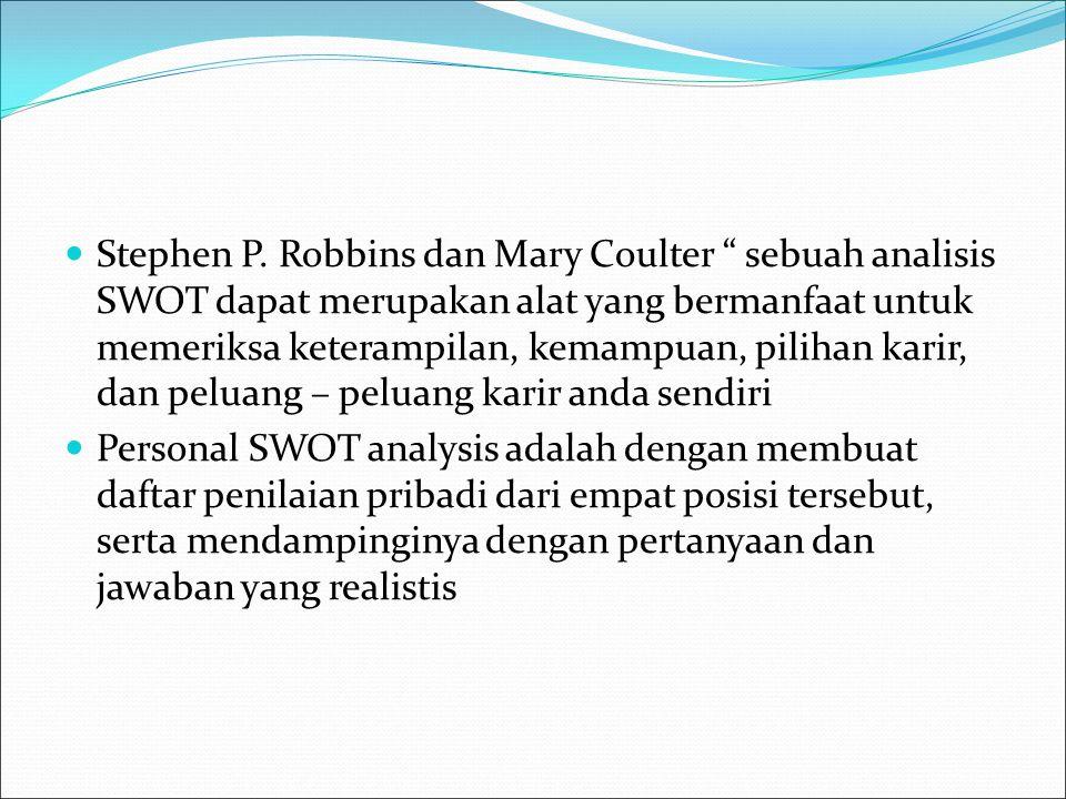 """Stephen P. Robbins dan Mary Coulter """" sebuah analisis SWOT dapat merupakan alat yang bermanfaat untuk memeriksa keterampilan, kemampuan, pilihan karir"""