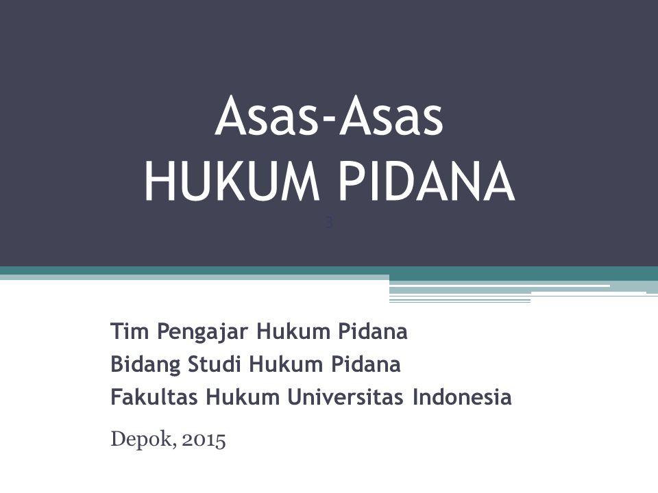 Asas-Asas HUKUM PIDANA 3 Tim Pengajar Hukum Pidana Bidang Studi Hukum Pidana Fakultas Hukum Universitas Indonesia Depok, 2015
