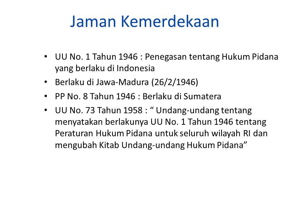 Jaman Kemerdekaan UU No. 1 Tahun 1946 : Penegasan tentang Hukum Pidana yang berlaku di Indonesia Berlaku di Jawa-Madura (26/2/1946) PP No. 8 Tahun 194