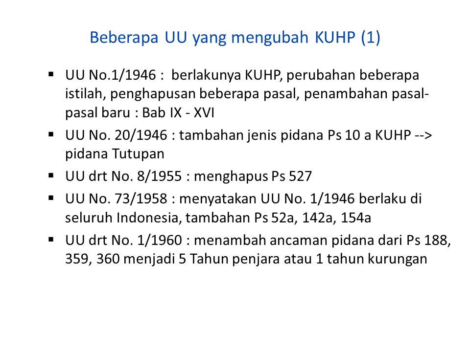 Beberapa UU yang mengubah KUHP (1)  UU No.1/1946 : berlakunya KUHP, perubahan beberapa istilah, penghapusan beberapa pasal, penambahan pasal- pasal b