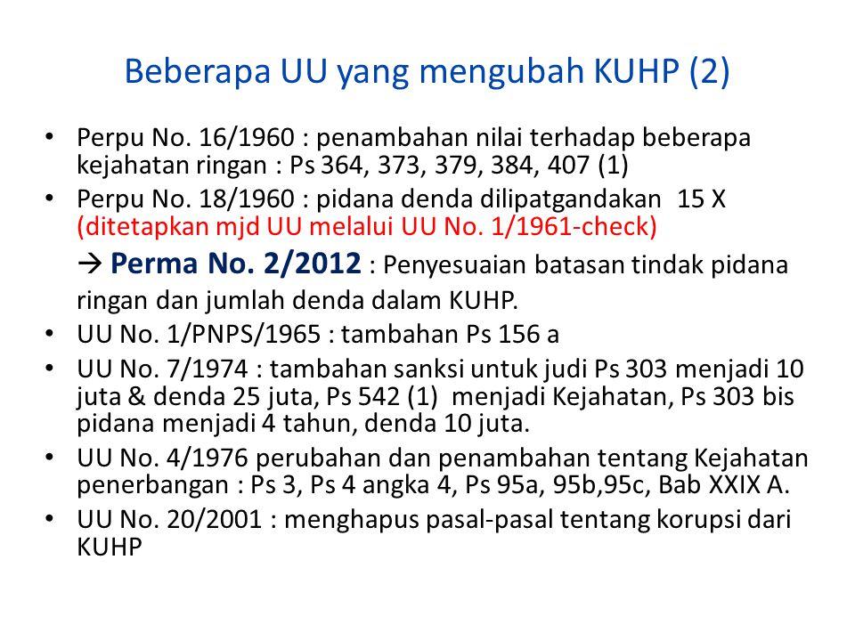 Beberapa UU yang mengubah KUHP (2) Perpu No. 16/1960 : penambahan nilai terhadap beberapa kejahatan ringan : Ps 364, 373, 379, 384, 407 (1) Perpu No.