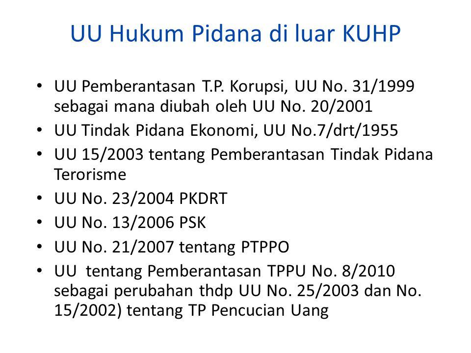 UU Hukum Pidana di luar KUHP UU Pemberantasan T.P. Korupsi, UU No. 31/1999 sebagai mana diubah oleh UU No. 20/2001 UU Tindak Pidana Ekonomi, UU No.7/d