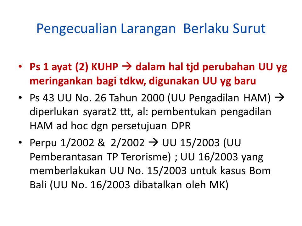 Pengecualian Larangan Berlaku Surut Ps 1 ayat (2) KUHP  dalam hal tjd perubahan UU yg meringankan bagi tdkw, digunakan UU yg baru Ps 43 UU No. 26 Tah