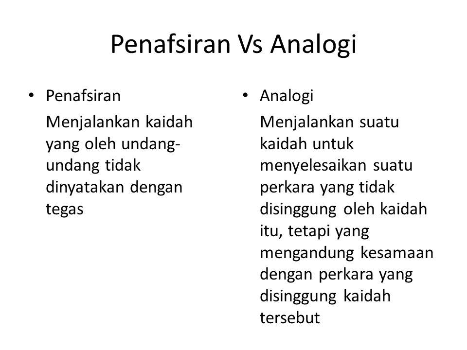 Penafsiran Vs Analogi Penafsiran Menjalankan kaidah yang oleh undang- undang tidak dinyatakan dengan tegas Analogi Menjalankan suatu kaidah untuk meny