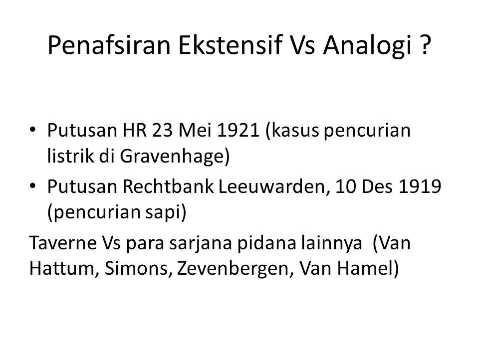 Penafsiran Ekstensif Vs Analogi ? Putusan HR 23 Mei 1921 (kasus pencurian listrik di Gravenhage) Putusan Rechtbank Leeuwarden, 10 Des 1919 (pencurian