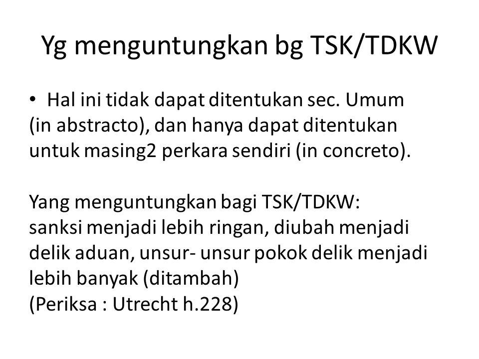 Yg menguntungkan bg TSK/TDKW Hal ini tidak dapat ditentukan sec. Umum (in abstracto), dan hanya dapat ditentukan untuk masing2 perkara sendiri (in con
