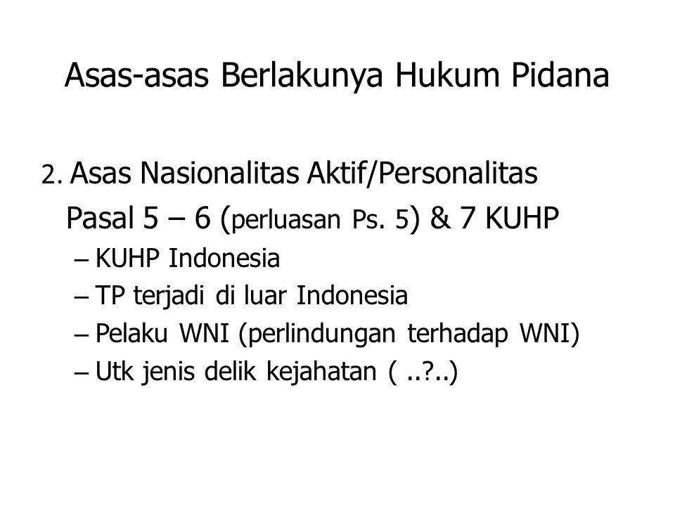 Asas-asas Berlakunya Hukum Pidana 2. Asas Nasionalitas Aktif/Personalitas Pasal 5 – 6 ( perluasan Ps. 5 ) & 7 KUHP – KUHP Indonesia – TP terjadi di lu