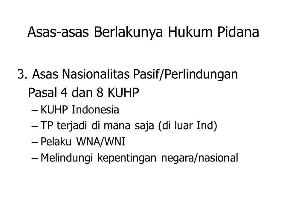 Asas-asas Berlakunya Hukum Pidana 3. Asas Nasionalitas Pasif/Perlindungan Pasal 4 dan 8 KUHP – KUHP Indonesia – TP terjadi di mana saja (di luar Ind)