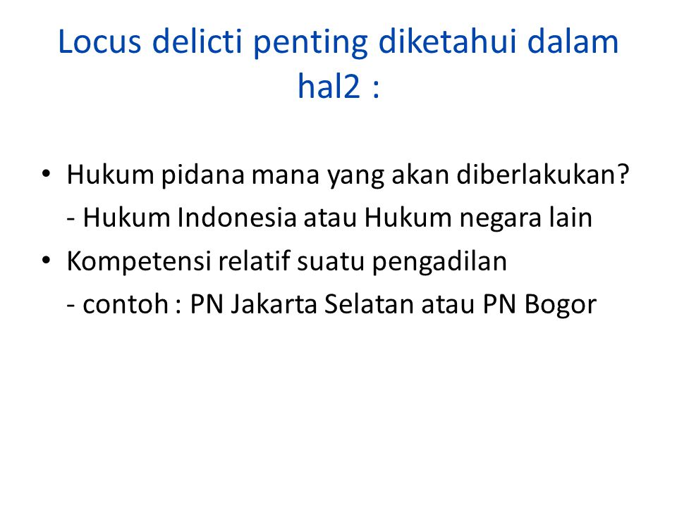 Locus delicti penting diketahui dalam hal2 : Hukum pidana mana yang akan diberlakukan? - Hukum Indonesia atau Hukum negara lain Kompetensi relatif sua