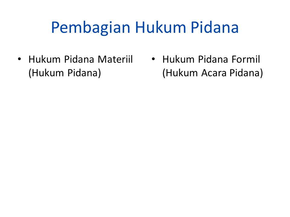 Pembagian Hukum Pidana Hukum Pidana Materiil (Hukum Pidana) Hukum Pidana Formil (Hukum Acara Pidana)
