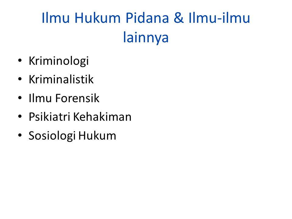 Ilmu Hukum Pidana & Ilmu-ilmu lainnya Kriminologi Kriminalistik Ilmu Forensik Psikiatri Kehakiman Sosiologi Hukum