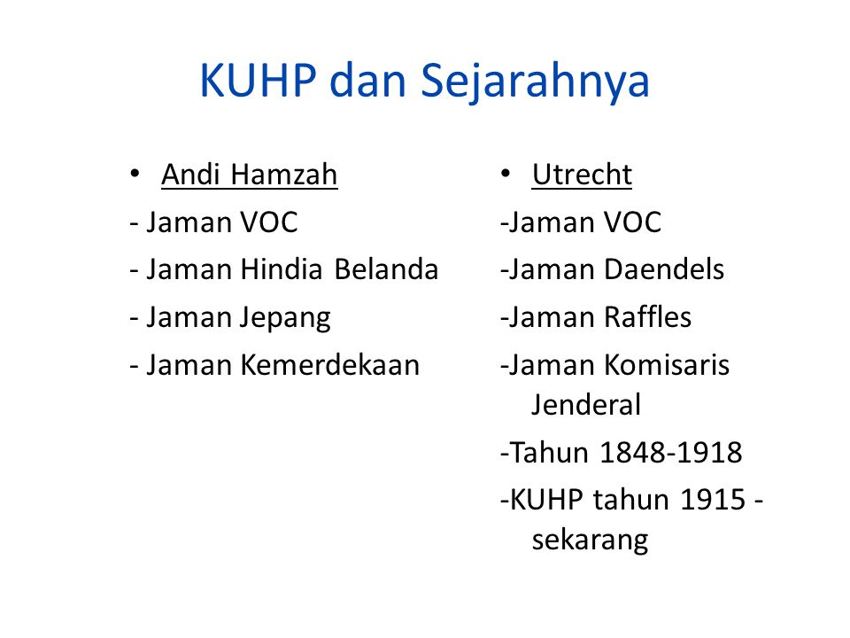 KUHP dan Sejarahnya Andi Hamzah - Jaman VOC - Jaman Hindia Belanda - Jaman Jepang - Jaman Kemerdekaan Utrecht -Jaman VOC -Jaman Daendels -Jaman Raffle